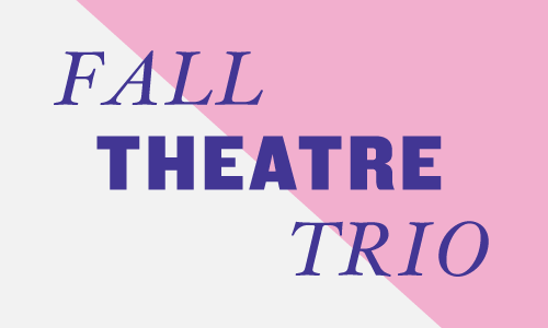 Fall Theatre Trio Package